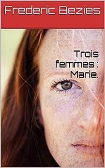 Trois femmes : Marie. par [Bezies, Frederic]