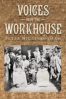 Voices from the Workhouse by [Higginbotham, Peter]