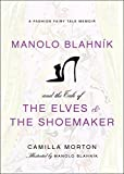 Manolo Blahnik and the Tale of the Elves and the Shoemaker: A Fashion Fairy Tale Memoir (Fashion Fairytale 2)