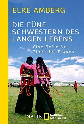 Die fünf Schwestern des langen Lebens: Eine Reise ins Tibet der Frauen