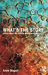 What's the Story: Essays about art, theater and storytelling by Anne Bogart (2014-04-07)