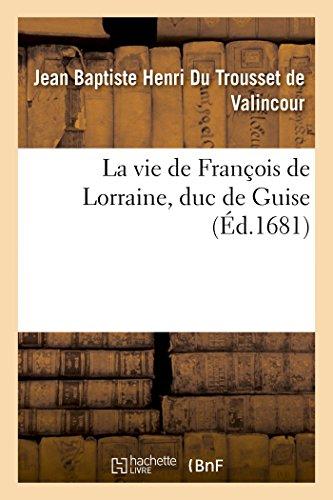 La vie de Franois de Lorraine, duc de Guise