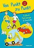 Von Punkt zu Punkt. Fußball, Fahrzeuge & Baustelle: Malen nach Zahlen und Buchstaben von 1 bis 145