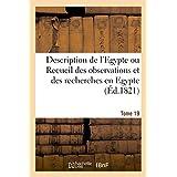 Description de l'Egypte ou Recueil des observations et des recherches. Tome 19: qui ont été faites en Egypte pendant l'expédition de l'armée française