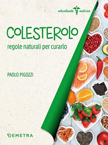 Colesterolo. Regole naturali per curarlo (Naturalmente medicina)