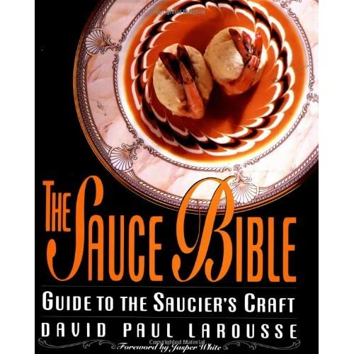 The Sauce Bible: A Guide to the Saucier's Craft (Hospitality) by David Paul Larousse (1993-07-05)