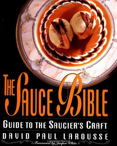 The Sauce Bible: A Guide to the Saucier's Craft (Hospitality) by David Paul Larousse (1993-07-05) par David Paul Larousse