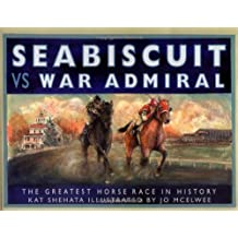 Seabiscuit vs War Admiral: The Greatest Horse Race in History by Kat Shehata (2003-09-28)