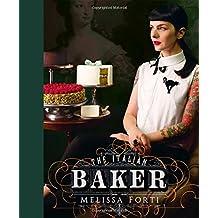 The Italian Baker: 100 International Baking Recipes with a Modern Twist
