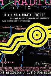[(Divining a Digital Future : Mess and Mythology in Ubiquitous Computing)] [By (author) Paul Dourish ] published on (May, 2011)