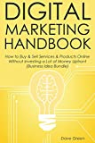Digital Marketing Handbook: How to Buy & Sell Services & Products Online Without Investing a Lot of Money Upfront (Business Idea Bundle)