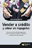 Vender a crédito y cobrar sin impagados: Manual del credit management para conceder crédito a clientes y cobrar sin percances