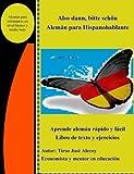 Also Dann, Bitte Scheon, Aleman para Hispanohablantes: Libro de texto y ejercicios la forma secilla de aprender Aleman