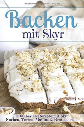 Backen mit Skyr: Die 60 besten Rezepte mit Skyr: Kuchen, Torten, Muffins & Brot backen (Backen - die besten Rezepte, Band 35) Backen Kuchen