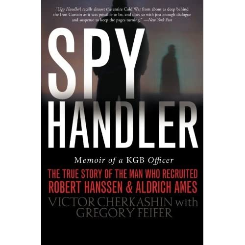 Spy Handler: Memoir of a KGB Officer - The True Story of the Man Who Recruited Robert Hanssen and Aldrich Ames by Victor Cherkashin (2005-11-01)