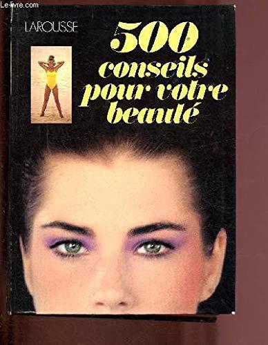 500 [cinq cents] conseils pour votre beaute