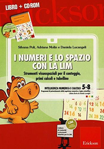 I numeri e lo spazio con la LIM. Strumenti visuospaziali per il conteggio, primi calcoli e tabelline. Con CD-ROM