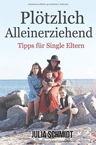 Alleinerziehend: Plötzlich alleinerziehend. Tipps für Single Eltern.