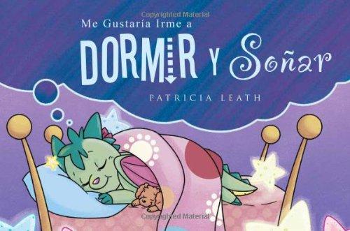 Me Gustaria Irme a Dormir y Soar / I'd Like to Go to Sleep and Dream por Patricia Leath