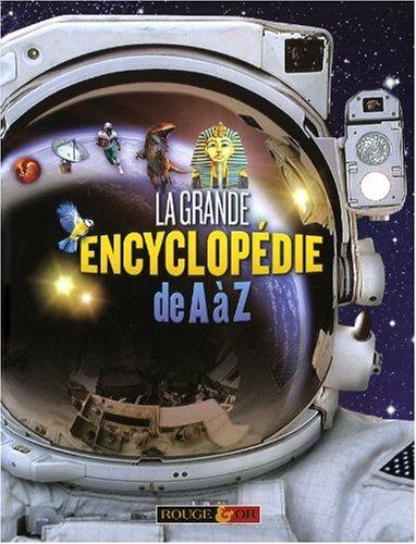 La grande encyclopédie de A à Z par Rouge & Or