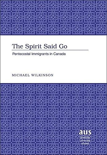 The Spirit Said Go: Pentecostal Immigrants in Canada (American University Studies) por Michael Wilkinson