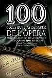 100 coses que has de saber de l'òpera: Mites i llegendes de l'espectacle més gran de tots els temps (De 100 en 100)