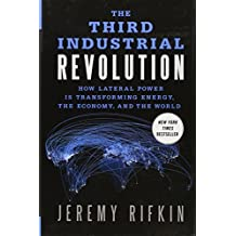 The Third Industrial Revolution: How Lateral Power is Transforming Energy, the Economy, and the World by Jeremy Rifkin (2011-11-03)