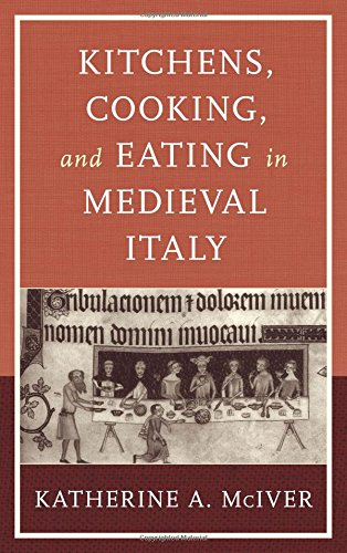 Kitchens, Cooking, and Eating in Medieval Italy (Historic Kitchens)