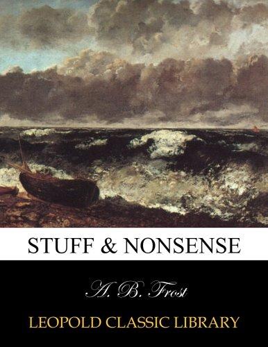 Stuff & nonsense por A. B. Frost