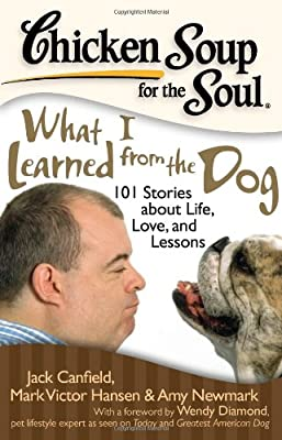Chicken Soup for the Soul: What I Learned from the Dog: 101 Stories about Life, Love, and Lessons by Chicken Soup for the Soul Publishing, LLC