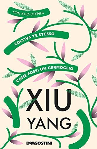 Xiu Yang: Coltiva te stesso come fossi un germoglio di [Kuo-Deemer, Mimi]