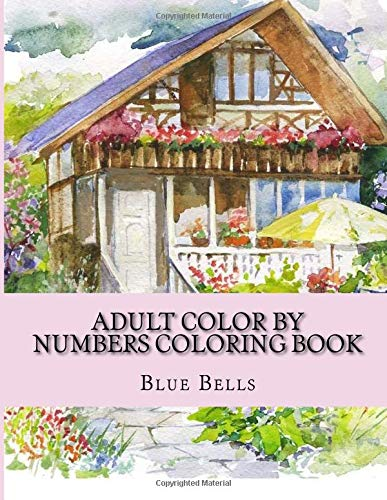 Adult Color By Numbers Coloring Book: Large Print Easy Mega Jumbo Coloring Book of Gardens, Flowers, Butterflies, Landscapes, Animals and More For ... (Color By Number Coloring Books For Adults) por Blue Bells