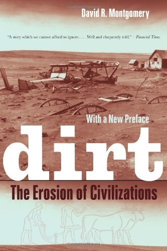 Dirt: The Erosion of Civilizations With a New Preface edition by Montgomery, David R. (2012) Paperback
