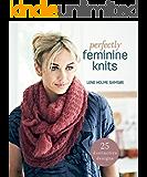 Perfectly Feminine Knits: 25 Distinctive Designs
