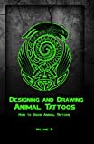 Designing and Drawing Animal Tattoos: How to Draw Animal Tattoos: Volume 3