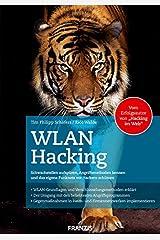 WLAN Hacking: Angriffsmethoden und Schwachstellen von WLAN kennen und das eigene Funknetz vor Hackern schützen Kindle Ausgabe