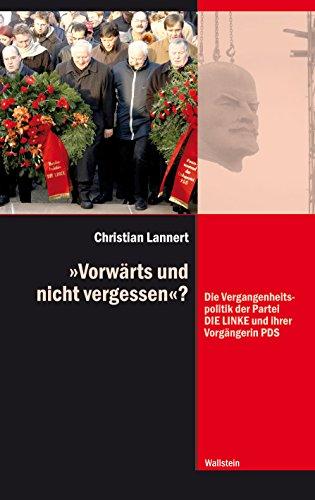 """""""Vorwärts und nicht vergessen""""?: Die Vergangenheitspolitik der Partei DIE LINKE und ihrer Vorgängerin PDS (Diktaturen und ihre Überwindung im 20. und 21. Jahrhundert 8)"""