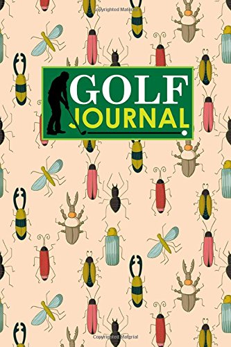 Golf Journal: Golf Clubs Yardage Chart, Golf Score Pad, Golf Log, Golf Yardage Paper, Cute Insects & Bugs Cover: Volume 40 (Golf Journals) por Rogue Plus Publishing