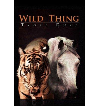 { WILD THING } By Duke, Tygre ( Author ) [ Dec - 2009 ] [ Paperback ]