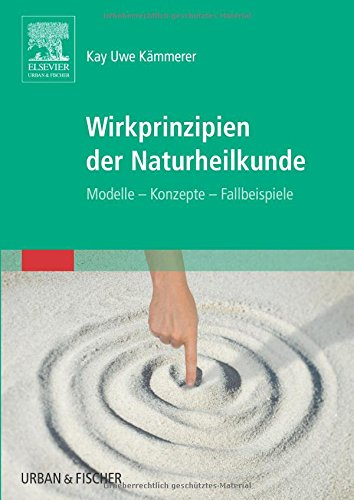 fallbeispiele notfallmedizin Wirkprinzipien der Naturheilkunde: Modelle - Konzepte - Fallbeispiele