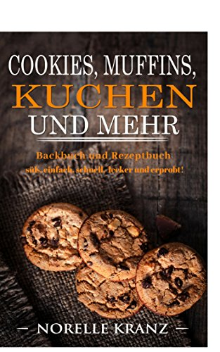 Gute Erdnussbutter (Cookies, Muffins, Kuchen und mehr: Backbuch und Rezeptbuch süß, einfach, schnell, lecker und erprobt!)
