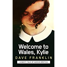 Welcome to Wales, Kylie: A Nasty Tale of Aussie Erotica (Welcome to Wales, Girls Book 3)