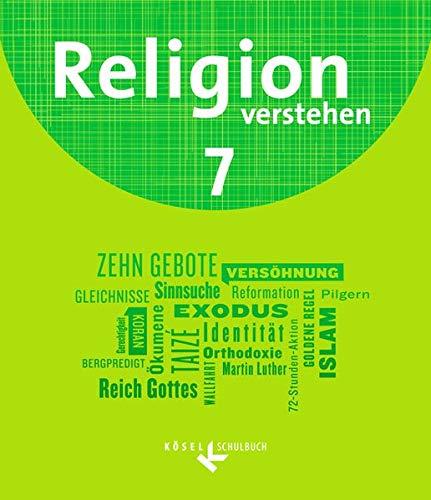 Religion verstehen - Unterrichtswerk für die katholische Religionslehre an Realschulen in Bayern: 7. Jahrgangsstufe - Schülerbuch