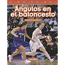 Angulos En El Baloncesto (Basketball Angles) (Spanish Version) (Nivel 5 (Level 5)): Entender Angulos (Understanding Angles) (Mathematics Readers)