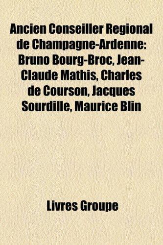 Ancien Conseiller Rgional de Champagne-Ardenne: Bruno Bourg-Broc, Jean-Claude Mathis, Charles de Courson, Jacques Sourdille, Maurice Blin