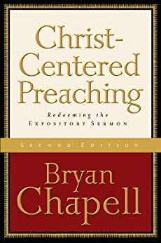 Christ-Centered Preaching: Redeeming the Expository Sermon by [Chapell, Bryan]