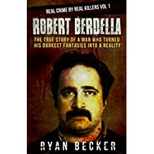 True Crime Stories: Robert Berdella: The True Story of a Man Who Turned His Darkest Fantasies Into a Reality (Real Crime By Real Killers  Book 1) (English Edition)