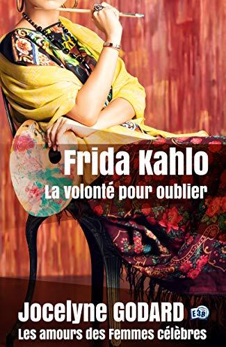 Frida Kahlo, la volonté pour oublier: Les Amours des femmes ...