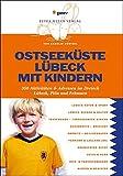 Ostseeküste Lübeck mit Kindern: Über 300 Aktivitäten & Adressen im Dreieck Lübeck- Fehmarn - Großer Plöner See