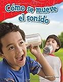 Cómo se mueve el sonido (How Sound Moves) (spanish Version) (Ciencias fisicas / Science Readers: Content and Literacy)